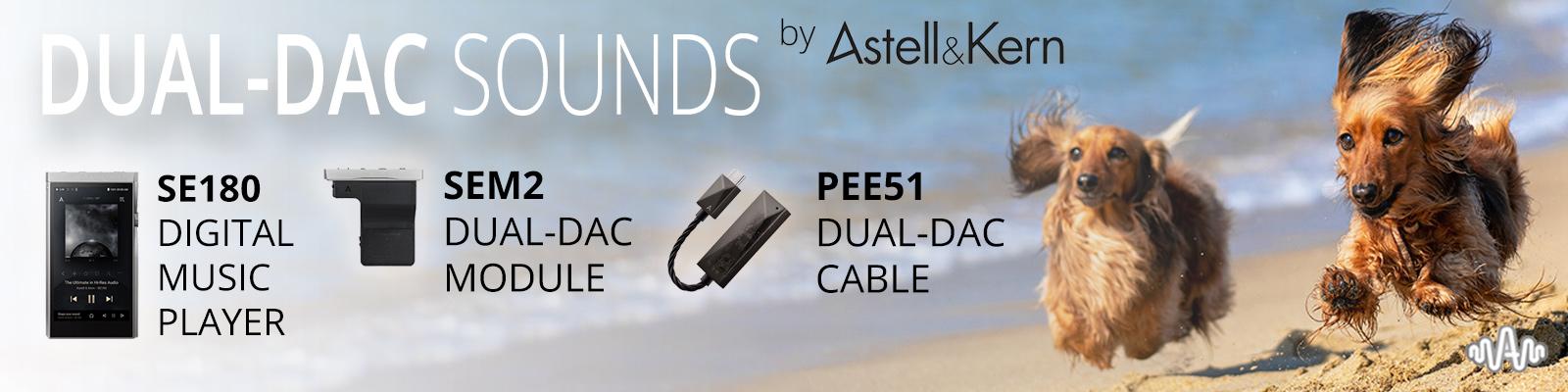 SE180, SEM2, PEE51 | Dual-DAC Sounds, by Astell&Kern